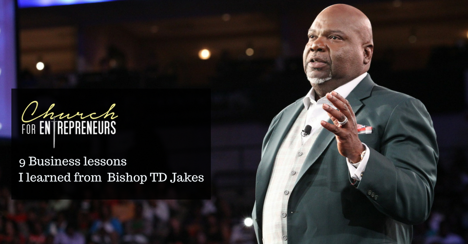 9 Business lessons I learned from Bishop TD Jakes
